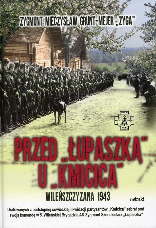 okładka Przed Łupaszką u Kmicica Wileńszczyzna 1943, Książka | Zygmunt Mieczysław Grunt-Mejer