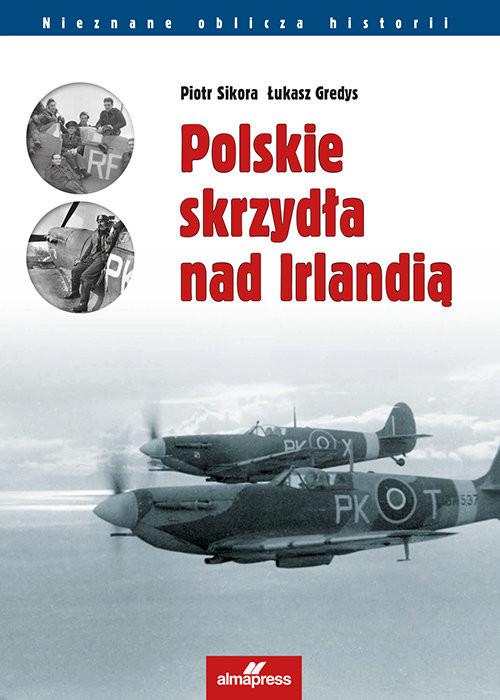 okładka Polskie skrzydła nad Irlandią, Książka | Piotr  Sikora, Łukasz Gredys