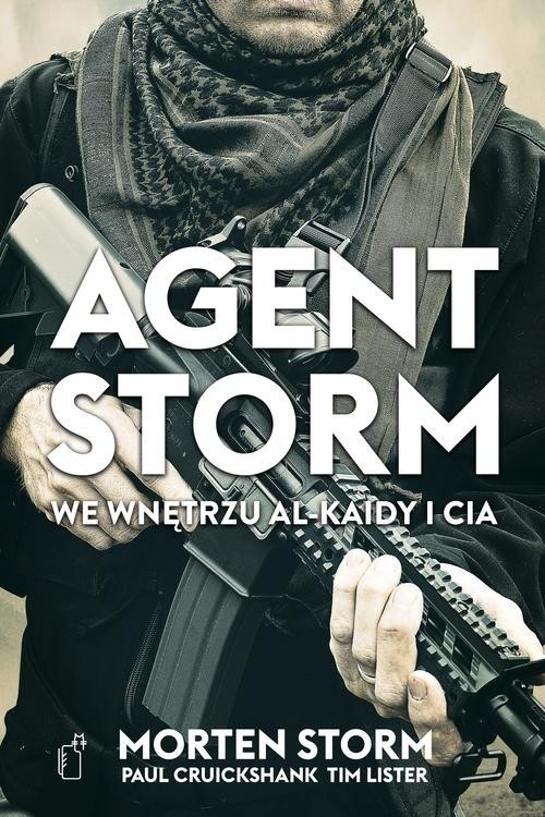 okładka Agent Storm We wnętrzu Al-Kaidy i CIA, Książka | Morten Storm, Paul Cruickshank, Tim Lister