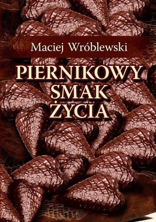 okładka Piernikowy smak życia, Książka | Wróblewski Maciej