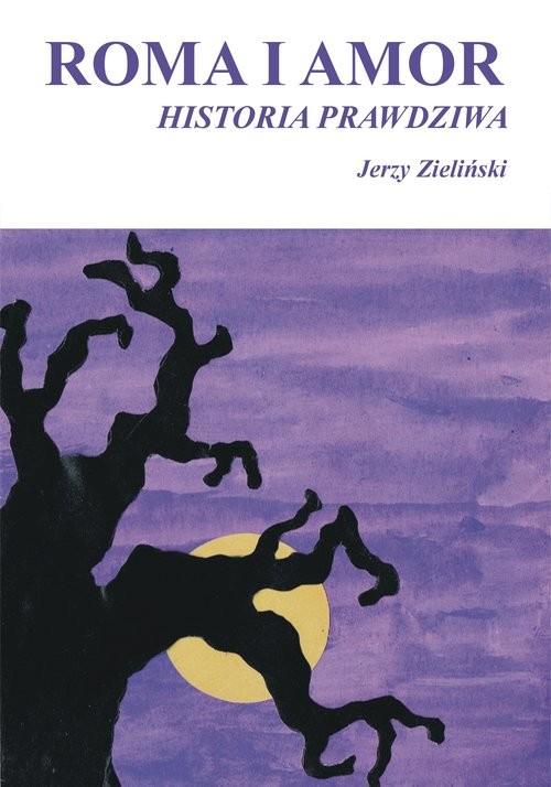 okładka Roma i Amor - historia prawdziwa, Książka   Zieliński Jerzy