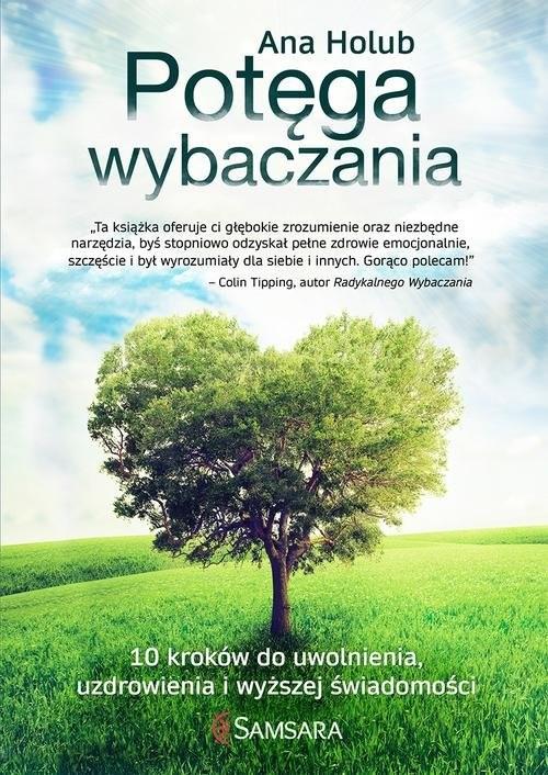okładka Potęga wybaczania 10 kroków do uwolnienia, uzdrowienia i wyższej świadomości, Książka | Holub Ana