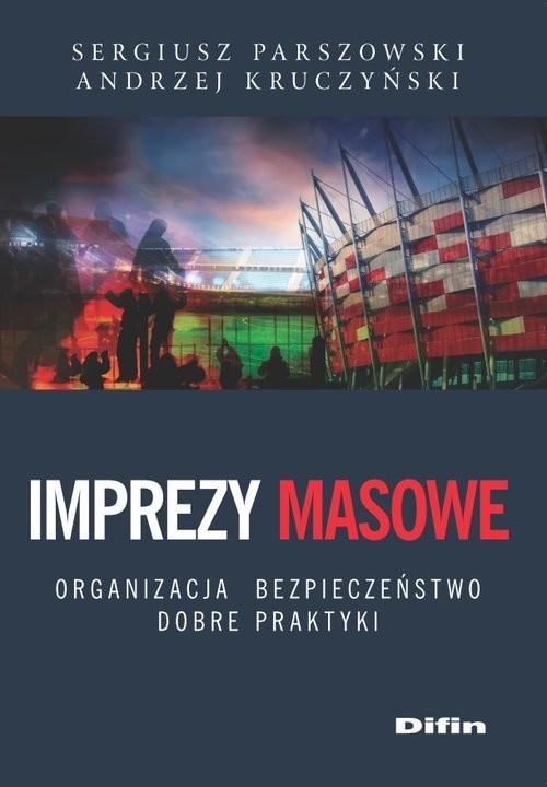 okładka Imprezy masowe Organizacja, bezpieczeństwo, dobre praktyki, Książka | Sergiusz Parszowski, Andrzej Kruczyński