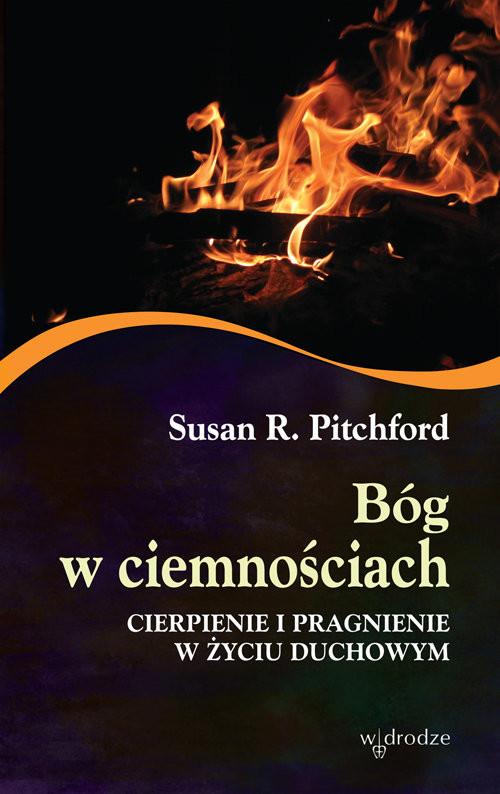 okładka Bóg w ciemnościach Cierpienie i pragnienie w życiu duchowym, Książka   Susan R. Pitchford