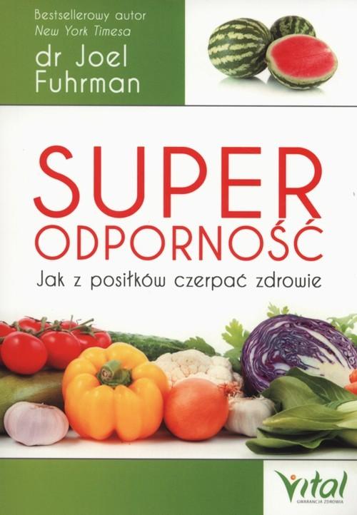 okładka Superodporność Jak z posiłków czerpać zdrowie, Książka | Joel Fuhrman