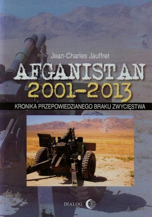 okładka Afganistan 2001-2013 Kronika przepowiedzianego braku zwycięstwa, Książka | Jean-Charles  Jauffret