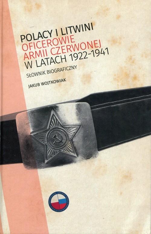 okładka Polacy i Litwini Oficerowie Armii Czerwonej w latach 1922-1941 Słownik biograficzny, Książka | Wojtkowiak Jakub