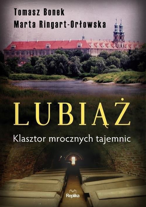 okładka Lubiąż Klasztor mrocznych tajemnic, Książka | Tomasz Bonek, Marta Ringart-Orłowska