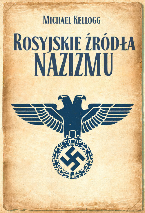 okładka Rosyjskie źródła nazizmu, Książka | Michael Kellogg