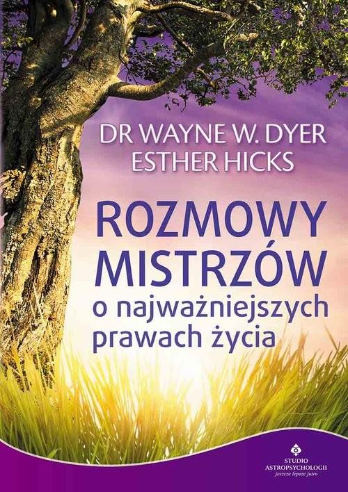 okładka Rozmowy Mistrzów o najważniejszych prawach życia, Książka | Wayne W Dyer, Esther Hicks