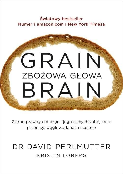 okładka Grain Brain Zbożowa głowa Zaskakująca prawda o mózgu i jego cichych zabójcach: pszenicy, węglowodanach, Książka | Perlmutter David