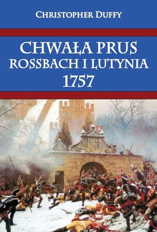 okładka Chwała Prus Rossbach i Lutynia 1757, Książka | Christopher Duffy