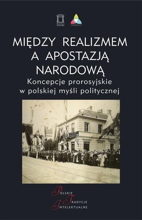 okładka Między realizmem a apostazją narodową Koncepcje prorosyjskie w polskiej myśli politycznej, Książka |