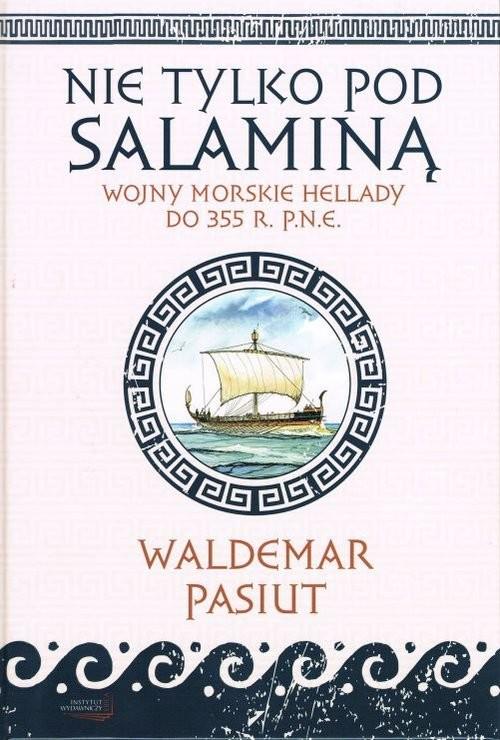 okładka Nie tylko pod Salaminą Wojny morskie Hellady (do 355 r. p.n.e.), Książka | Pasiut Waldemar