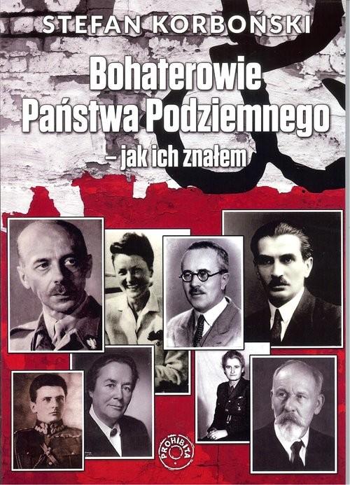 okładka Bohaterowie Państwa podziemnego jak ich znałem, Książka | Korboński Stefan