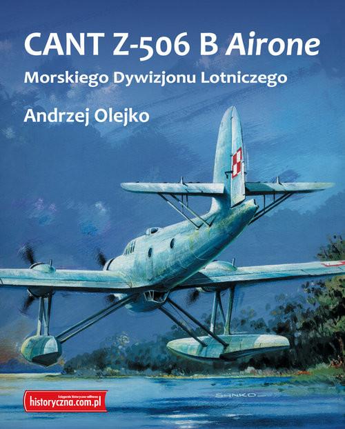 okładka CANT Z-506 B Airone Morskiego Dywizjonu Lotniczego, Książka   Olejko Andrzej