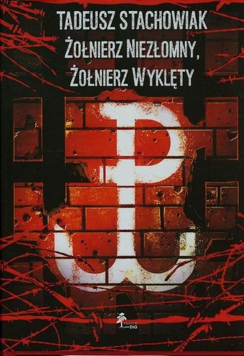 okładka Tadeusz Stachowiak Żołnierz niezłomny Żołnierz wyklęty, Książka |