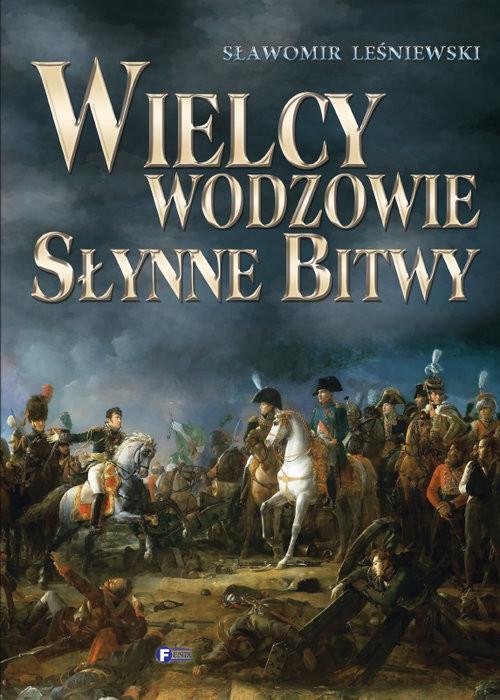 okładka Wielcy wodzowie Słynne bitwy, Książka | Leśniewski Sławomir