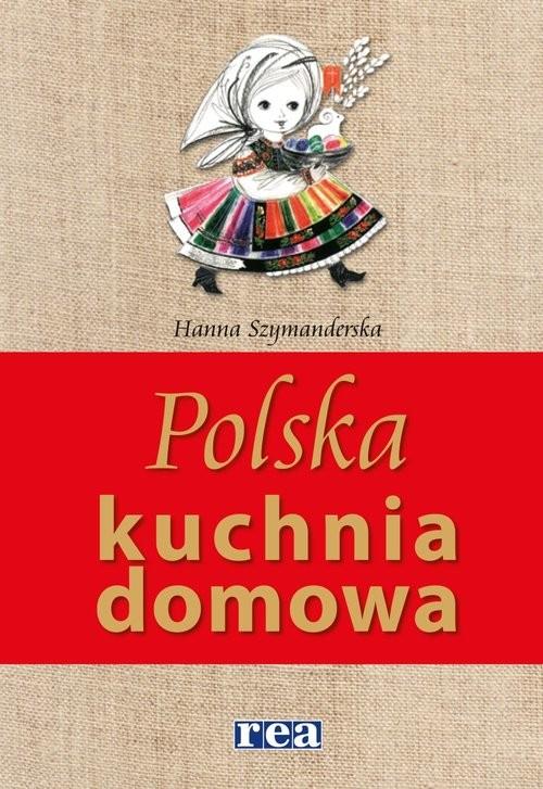 okładka Polska kuchnia domowa, Książka | Hanna Szymanderska
