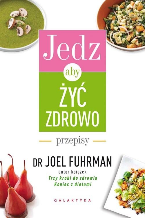 okładka Jedz, aby żyć zdrowo Przepisy, Książka   Fuhrman Joel