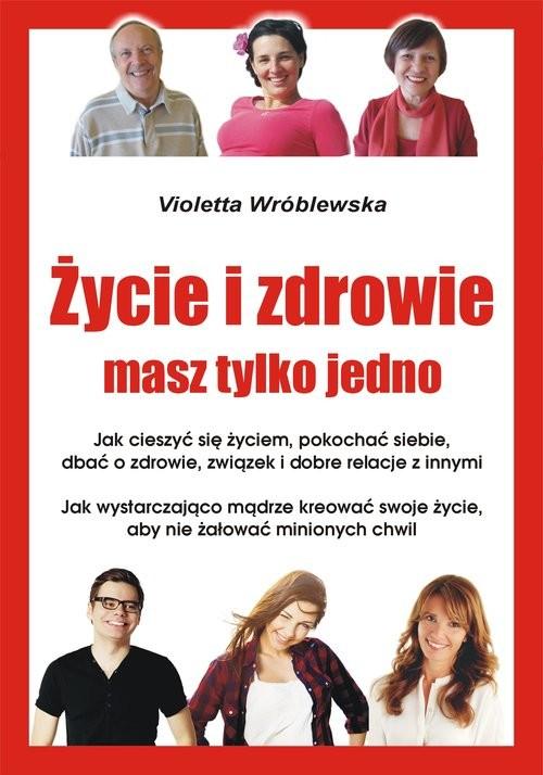 okładka Życie i zdrowie masz tylko jednoksiążka |  | Violetta Wróblewska
