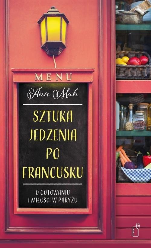 okładka Sztuka jedzenia po francusku O gotowaniu i miłości w Paryżu, Książka | Mah Ann