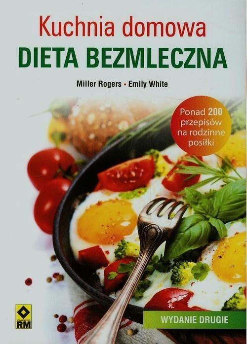 okładka Kuchnia domowa Dieta bezmleczna, Książka | Miller Rogers, Emily White