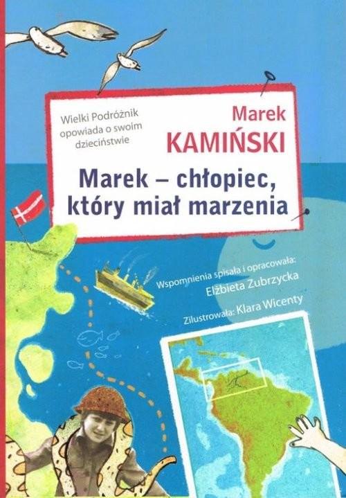 okładka Marek - chłopiec, który miał marzenia Wielki Podróżnik opowiada o swoim dzieciństwie, Książka | Kamiński Marek