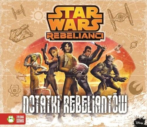 okładka Star Wars Rebelianci Notatki Rebeliantów, Książka | Sobich-Kamińska Anna