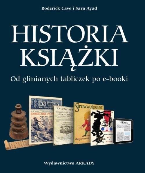 okładka Historia książki Od glinianych tabliczek po e-booki. KsiążkaRoderick Cave, Sara Ayad