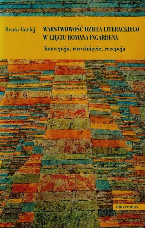 okładka Warstwowość dzieła literackiego w ujęciu Romana Ingardena, Książka   Garlej Beata