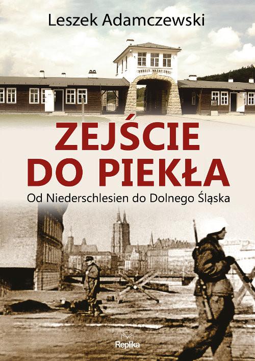 okładka Zejście do piekła Od Niederschlesien do Dolnego Śląskaksiążka |  | Adamczewski Leszek