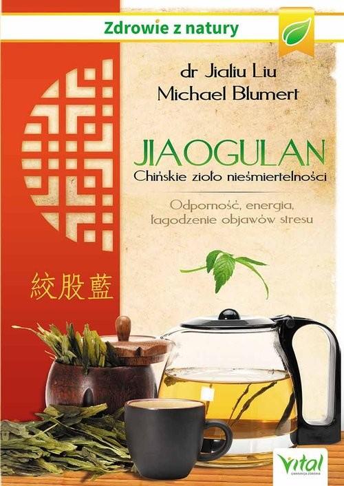 okładka Jiaogulan Chińskie zioło nieśmiertelności Odporność, energia i łagodzenie objawów stresu, Książka | Michael Blumert, Jialiu Liu dr