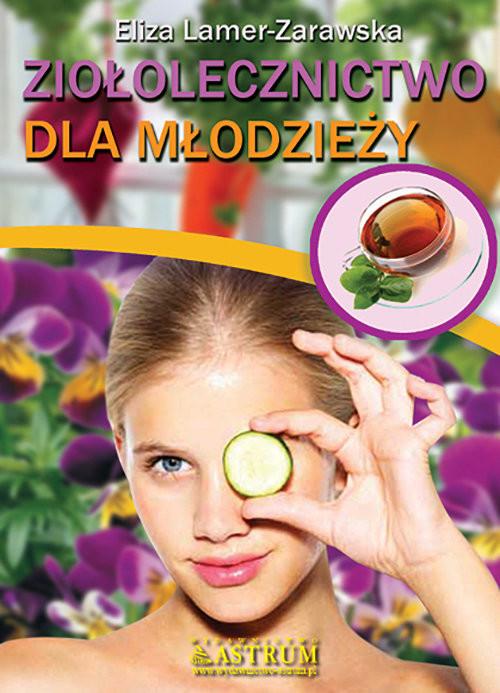 okładka Ziołolecznictwo dla młodzieży, Książka | Lamer-Zarawska Eliza