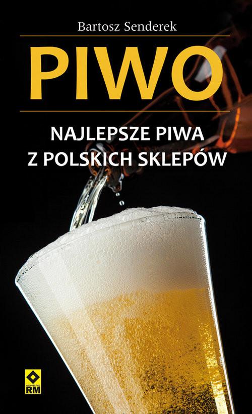 okładka Piwo Najlepsze piwa z polskich sklepów, Książka | Senderek Bartosz