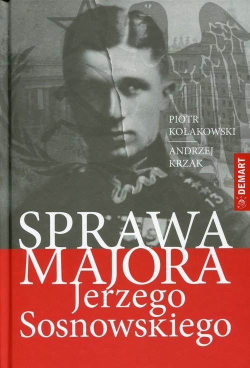 okładka Sprawa majora Jerzego Sosnowskiego, Książka | Piotr Tadeusz Kołakowski, Andrzej  Krzak