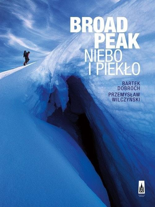 okładka Broad Peak. Niebo i piekło, Książka | Bartek Dobroch, Przemysław Wilczyński