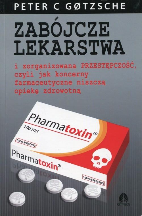 okładka Zabójcze lekarstwa i zorganizowana przestępczość, czyli jak koncerny farmaceutyczne niszczą opiekę zdrowotną, Książka | Gotzsche Peter