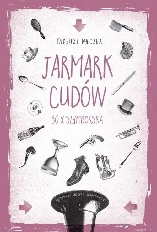okładka Jarmark cudów 30 x Szymborska, Książka | Tadeusz Nyczek