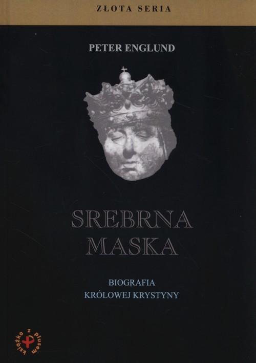 okładka Srebrna maska Biografia królowej Krystyny, Książka | Englund Peter