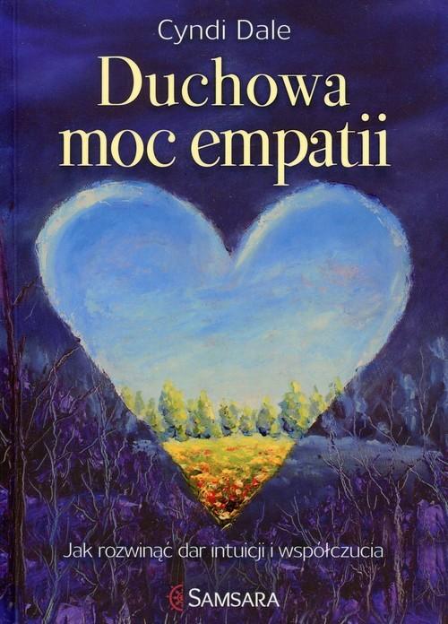 okładka Duchowa moc empatii Jak rozwinąć dar intuicji i współczucia, Książka | Dale Cyndi