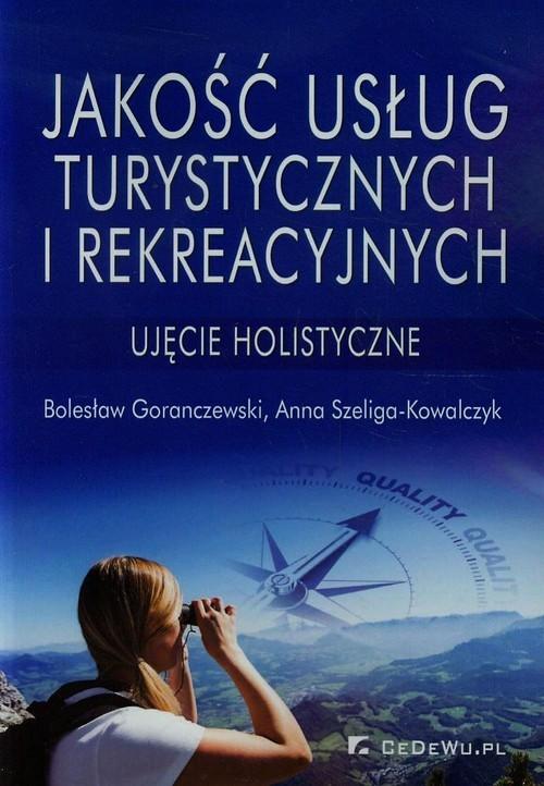 okładka Jakość usług turystycznych i rekreacyjnych, Książka | Anna Szeliga-Kowalczyk, Bolesław Goranczewski
