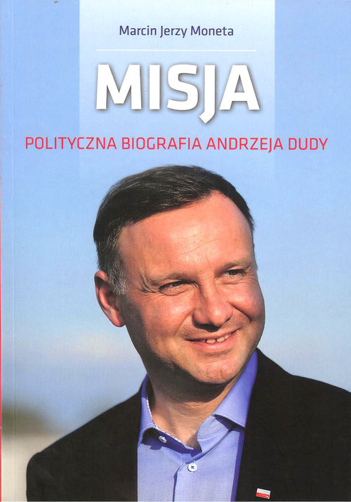 okładka Misja Polityczna biografia Andrzeja Dudyksiążka      Marcin Jerzy Moneta