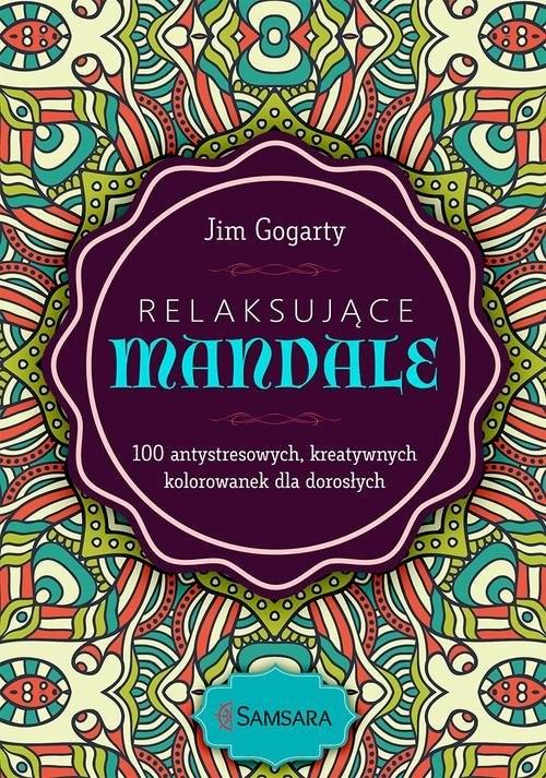 okładka Relaksujące mandale 100 antystresowych, kreatywnych kolorowanek dla dorosłych, Książka | Gogarty Jim
