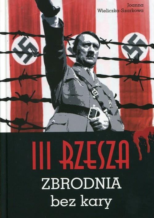 okładka III Rzesza Zbrodnia bez kary, Książka | Wieliczka-Szarkowa Joanna