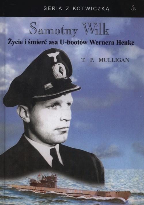 okładka Samotny wilk  Życie i śmierć asa U-bootów Wernera Henke, Książka | Timothy P. Mulligan