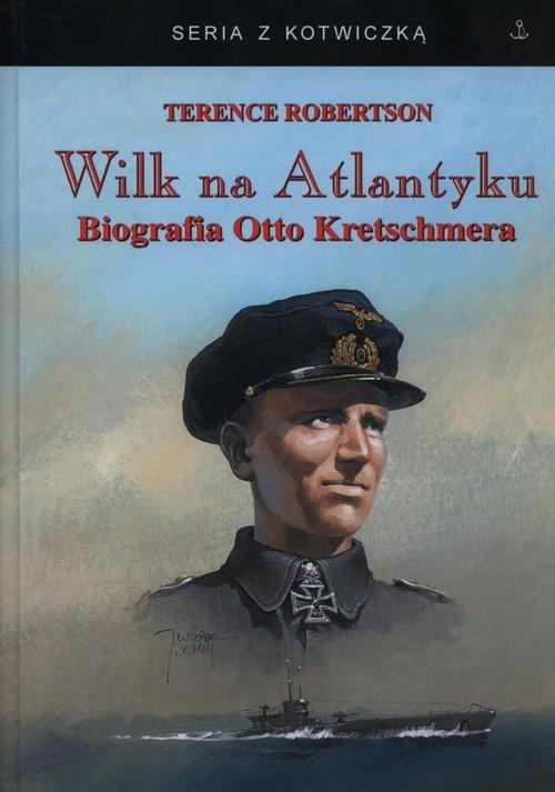 okładka Wilk na Atlantyku Biografia Otto Kretschmera, Książka | Robertson Terence