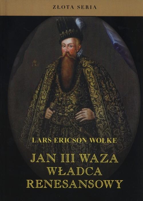 okładka Jan III Waza Władca renesansowy, Książka | Lars Ericson Wolke