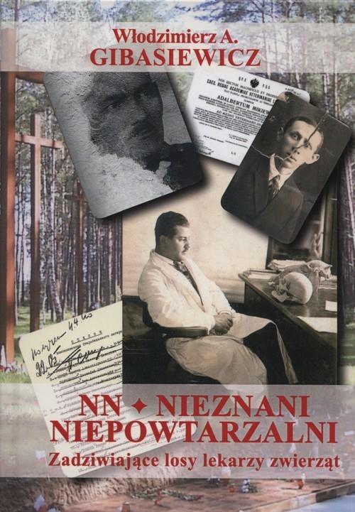 okładka NN - nieznani, niepowtarzalni Zadziwiające losy lekarzy zwierząt, Książka | Włodzimierz A. Gibasiewicz