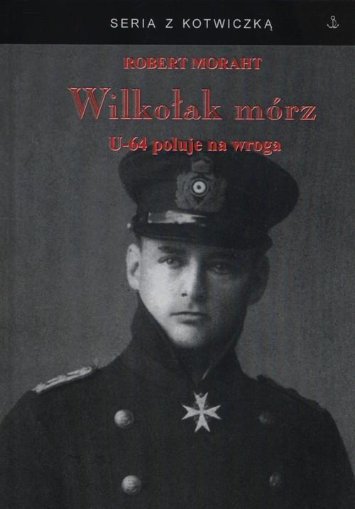 okładka Wilkołak mórz U-64 poluje na wroga, Książka | Moraht Robert